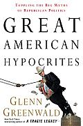 Great American Hypocrites: Toppling the Big Myths of Republican Politics Cover
