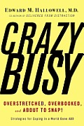 CrazyBusy: Overstretched, Overbooked, and about to Snap! Strategies for Coping in a World Gone ADD Cover