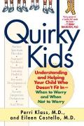 Quirky Kids: Understanding and Helping Your Child Who Doesn't Fit in- When to Worry and When Not to Worry Cover