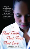 That Faith, That Trust, That Love: A Novel Cover