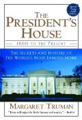 The President's House: 1800 to the Present the Secrets and History of the World's Most Famous Home Cover