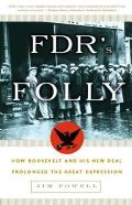 FDR's Folly: How Roosevelt and His New Deal Prolonged the Great Depression Cover