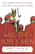 All the Pope's Men: The inside Story of How the Vatican Really Thinks Cover