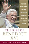 The Rise of Benedict XVI: The inside Story of How the Pope Was Elected and Where He Will Take the Catholic Church Cover