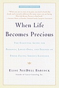 When Life Becomes Precious: The Essential Guide for Patients, Loved Ones, and Friends of Those Facing Seriou S Illnesses Cover