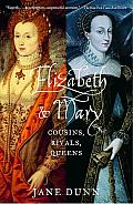 Elizabeth and Mary: Cousins, Rivals, Queens Cover