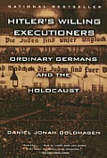 Hitler's Willing Executioners: Ordinary Germans and the Holocaust Cover
