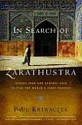 In Search of Zarathustra: Across Iran and Central Asia to Find the World's First Prophet Cover