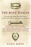 The Bone Woman: A Forensic Anthropologist's Search for Truth in the Mass Graves of Rwanda, Bosnia, Croatia, and Kosovo Cover