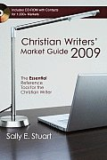Christian Writers Market Guide 2009 The Essential Reference Tool for the Christian Writer With CDROM