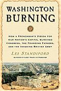Washington Burning: How a Frenchman's Vision for Our Nation's Capital Survived Congress, the Founding Fathers, and the Invading British Army Cover