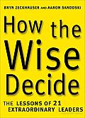 How the Wise Decide: The Lessons of 21 Extraordinary Leaders Cover