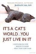 It's a Cat's World . . . You Just Live in It: Everything You Ever Wanted to Know about Your Furry Feline Cover