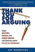 Thank You for Arguing: What Aristotle, Lincoln, and Homer Simpson Can Teach Us about the Art of Persuasion Cover