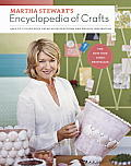 Martha Stewarts Encyclopedia of Crafts An A To Z Guide with Detailed Instructions & Endless Inspiration