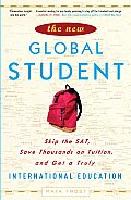 The New Global Student: Skip the SAT, Save Thousands on Tuition, and Get a Truly International Education Cover