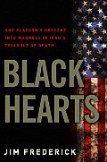 Black Hearts One Platoons Descent into Madness in Iraqs Triangle of Death