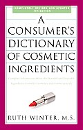 A   Consumer's Dictionary of Cosmetic Ingredients: Complete Information about the Harmful and Desirable Ingredients Found in Cosmetics and Cosmeceutic (Consumer's Dictionary of Cosmetic Ingredients) Cover