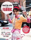 Bend the Rules with Fabric Fun Sewing Projects with Stencils Stamps Dye Photo Transfers Silk Screening & More
