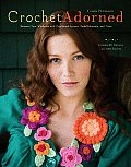 Crochet Adorned Reinvent Your Wardrobe with Crocheted Accents Embellishments & Trims