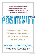 Positivity: Groundbreaking Research Reveals How to Embrace the Hidden Strength of Positive Emotions, Overcome Negativity, and Thrive Cover