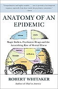 Anatomy of an Epidemic: Magic Bullets, Psychiatric Drugs, and the Astonishing Rise of Mental Illness in America Cover