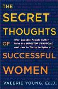 The Secret Thoughts of Successful Women: Why Capable People Suffer from the Impostor Syndrome and How to Thrive in Spite of It Cover