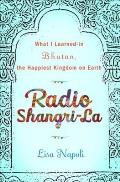 Radio Shangri-La: What I Learned in Bhutan, the Happiest Kingdom on Earth Cover