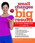 Small Changes, Big Results: A 12-Week Action Plan to a Better Life Cover