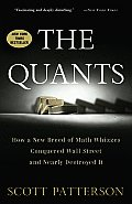 Quants How a New Breed of Math Whizzes Conquered Wall Street & Nearly Destroyed It