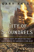 City of Scoundrels The Twelve Days of Disaster That Gave Birth to Modern Chicago