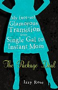Package Deal My Not So Glamorous Transition from Single Gal to Instant Mom