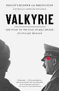 Valkyrie The Story of the Plot to Kill Hitler by Its Last Member