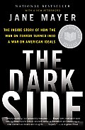 The Dark Side: The Inside Story of How the War on Terror Turned Into a War on American Ideals Cover