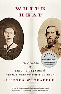 White Heat The Friendship of Emily Dickinson & Thomas Wentworth Higginson