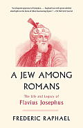 Jew Among Romans The Life & Legacy of Flavius Josephus