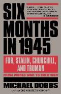 Six Months in 1945 FDR Stalin Churchill & Truman From World War to Cold War