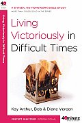 Living Victoriously in Difficult Times (40-Minute Bible Studies) Cover