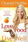 Love Food & Live Well: Lose Weight, Get Fit, & Taste Life at Its Very Best
