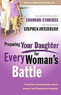 Preparing Your Daughter for Every Womans Battle Creative Conversations About Sexual & Emotional Integrity