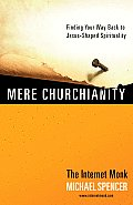 Mere Churchianity: Finding Your Way Back to Jesus-Shaped Spirituality Cover