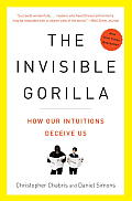 Invisible Gorilla How Our Intuitions Deceive Us