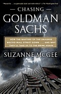 Chasing Goldman Sachs: How the Masters of the Universe Melted Wall Street down . . . And Why They'll Take Us to the Brink Again Cover