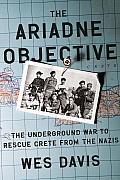 Ariadne Objective The Underground War to Rescue Crete from the Nazis