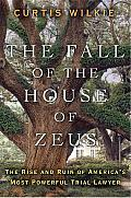 The Fall of the House of Zeus: The Rise and Ruin of America's Most Powerful Trial Lawyer Cover