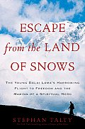 Escape from the Land of Snows The Young Dalai Lamas Harrowing Flight to Freedom & the Making of a Spiritual Hero