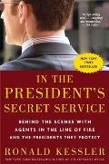 In the President's Secret Service: Behind the Scenes With Agents in the Line of Fire and the Presidents They Protect (10 Edition)