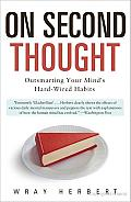On Second Thought: Outsmarting Your Mind's Hard-Wired Habits Cover