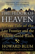 The Floor of Heaven: A True Tale of the Last Frontier and the Yukon Gold Rush Cover