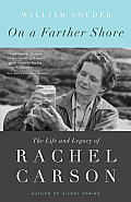 On a Farther Shore The Life & Legacy of Rachel Carson Author of Silent Spring
